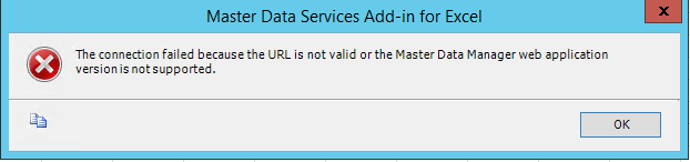 TITLE: Master Data Services Add-in for Excel ------------------------------  The connection failed because the URL is not valid or the Master Data Manager web application version is not supported.  ------------------------------ BUTTONS:  OK ------------------------------